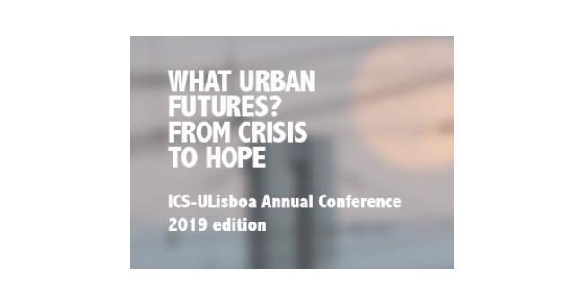 Conferência Anual do ICS-ULisboa «WHAT URBAN FUTURES? FROM CRISIS TO HOPE»